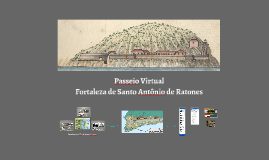 Passeio Virtual Fortaleza de Santo Antônio de Ratones