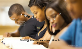Copy of Strategy Recommendation: How To Study
