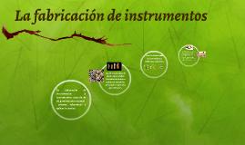 La fabricación de instrumentos