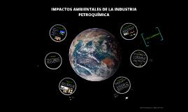 Copy of IMPACTOS AMBIENTALES DE LA INDUSTRIA PETROQUIMICA
