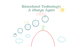 Educational Technology: A Change Agent