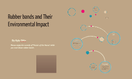 Copy of Rubber bands and Their Environmental Impact
