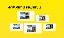 MY FAMILY IS BEAUTIFULL