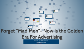 "Forget ""Mad Men""- Now is the Golden Era For Advertising"
