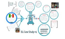ELL CASE STUDY #1
