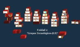 Unidad 2: Grupos Tecnológicos (GT)