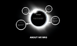 ABOUT ME BRO
