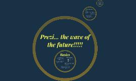 Prezi... the wave of the future!!!!!