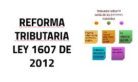 REFORMA TRIBUTARIA LEY 1607 DE 2012