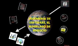 Copy of INGENIERÍA DE SOFTWARE, El Modelado de Negocio