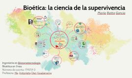 Bioética: la ciencia de la supervivencia