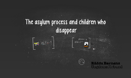 The asylum process and children who disappear