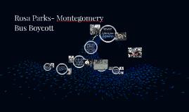 Rosa Parks- Montegomery  Bus Boycott
