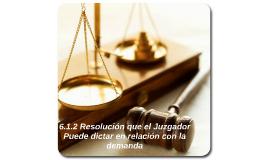 6.1.2 Resolución que el Juzgador Puede dictar en relación co