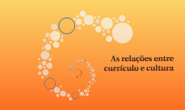 As relaç~eos entre currículo e cultura