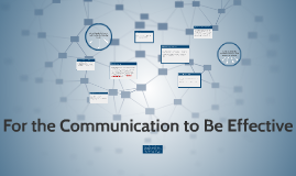 Copy of For the Communication to Be Effective