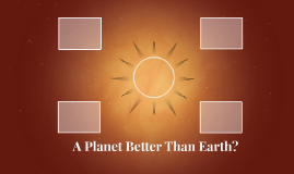 A Planet Better Than Earth?