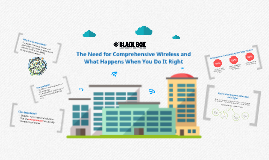 The Need for Comprehensive Wireless and What Happens When You Do It Right