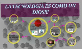 Copy of LA TECNOLIGIA ES COMO UN DIOS...