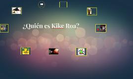 Copy of quien es Kike Roa