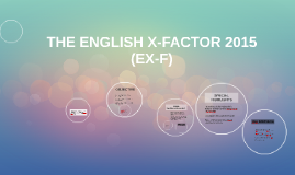 THE ENGLISH X-FACTOR 2015 (EX-F)