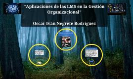 """""""Aplicaciones de las LMS en la Gestión Organizacional"""""""
