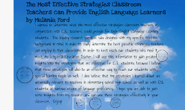 Copy of Copy of The Most Effective Strategies Classroom Teachers Can Provide for the English Language Learners