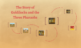 The Story of Goldilocks and the Three Pharaohs
