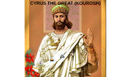 CYRUS THE GREAT (KOUROSH)