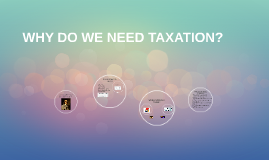 WHY DO WE NEED TAXATION?