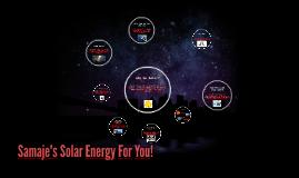 Samaje's Solar Energy For You!