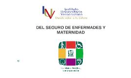 DEL SEGURO DE ENFERMADES Y MATERNIDAD
