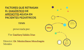FACTORES QUE RETRASAN EL DIAGÓSTICO DE APEDICITIS AGUDA EN P