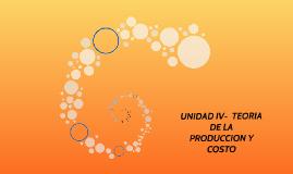 UNIDAD IV-  TEORIA DE LA  PRODUCCION Y COSTO