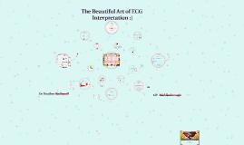 The Beautiful Art of ECG Interpretation :)