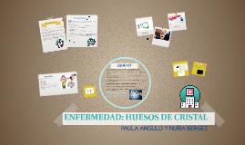 ENFERMEDAD: HUESOS DE CRISTAL