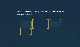 Week 7 Lesson 3: SAC 3: An analysis of historical interpretations