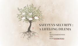 SAFETY VS SECURITY : A LIFELONG DILEMA