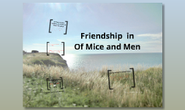 the importance of a close friendship in the novel of mice and men Many of the characters presented in john steinbeck's novel, of mice and men are people who at often time have a sense of them measure the world, as crooks says for george, the hope of such friendship dies when physical strength that they both possess is extremely important.