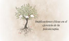 Copy of Implicaciones éticas en el ejercicio de la psicoterapia.
