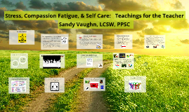 Copy of Stress, Compassion Fatigue & Self Care: Teachings for the Teacher