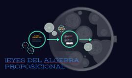 lEYES DEL ALGEBRA PROPOSICIONAL
