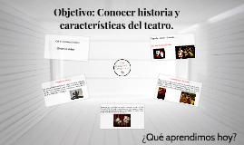 Objetivo: Conocer historia y caracterìsticas del teatro.