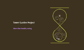 Copy of Tower Garden Project - More than healthy eating