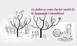La pobreza como Factor social de la Economia Colombiana