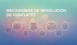 MECANISMOS DE RESOLUCION DE CONFLICTO