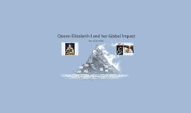 Queen Elizabeth I and her Global Impact