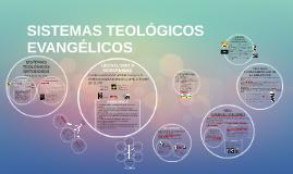 Copy of SISTEMAS TEOLÓGICOS EVANGÉLICOS