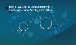 John B. Watson: El Conductismo y la fundación de una Psicolo