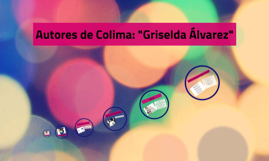 "Autores de Colima: ""Griselda Álvarez"""